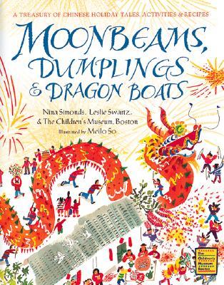 Moonbeams, Dumplings & Dragon Boats By Simonds, Nina/ Swartz, Leslie/ So, Meilo (ILT)/ Children's Museum of Boston (COR)